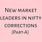 NEW MARKET LEADERS IN NIFTY CORRECTIONS (PART – A)