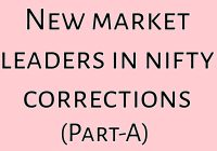 NEW-MARKET LEADERS IN NIFTY CORRECTIONS (PART - A)